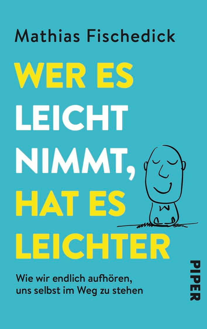 Wer es leichter nimmt, hat es leichter - Das Buch von Mathias Fischedick